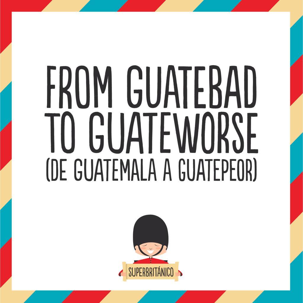 De Guatemala a Guatepeor